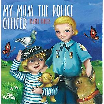 My Mum the Police Officer by I Girgis