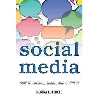 Social Media  How to Engage Share and Connect by Regina Lutrell