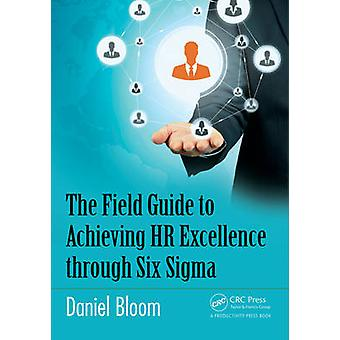 The Field Guide to Achieving HR Excellence through Six Sigma by Bloom & Daniel