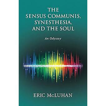 The Sensus Communis Synesthesia and the Soul An Odyssey by McLuhan & Eric
