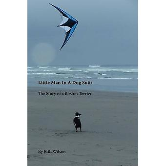 Little Man in a Dog Suit The Story of a Boston Terrier by Wilson & B. R.