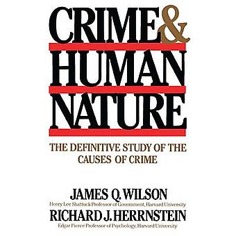 Crime Human Nature The Definitive Study of the Causes of Crime by Wilson & James Q.