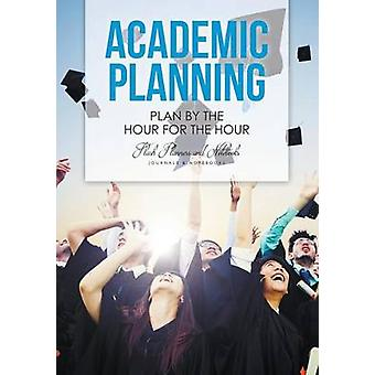 Academic Planning Plan by the Hour for the Hour by Flash Planners and Notebooks