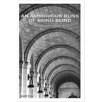 An Ambiguous Bliss of Being Blind by Cav & Matt