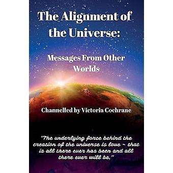The Alignment of the Universe Messages From Other Worlds by Cochrane & Victoria Margaret