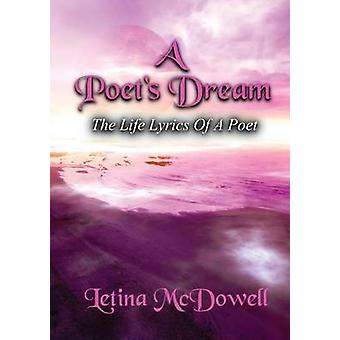 A Poets Dream The LIfe Lyrics of a Poet by McDowell & Letina