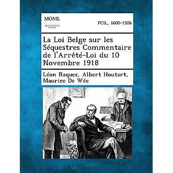 La Loi Belge Sur Les Sequestres Commentaire de LArreteLoi Du 10 Novembre 1918 by Raquez & Leon