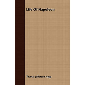 Life Of Napoleon by Hogg & Thomas Jefferson