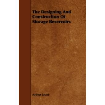 The Designing And Construction Of Storage Reservoirs by Jacob & Arthur