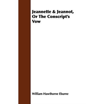 Jeannette  Jeannot Or The Conscripts Vow by Eburne & William Hawthorne