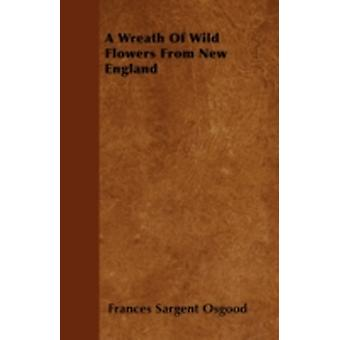 A Wreath Of Wild Flowers From New England by Osgood & Frances Sargent