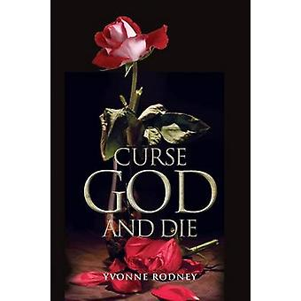 Curse God and Die by Rodney & Yvonne