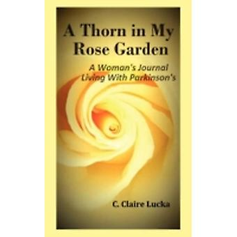 A Thorn in My Rose Garden A Womans Journal Living with Parkinsons by Lucka & C. Claire