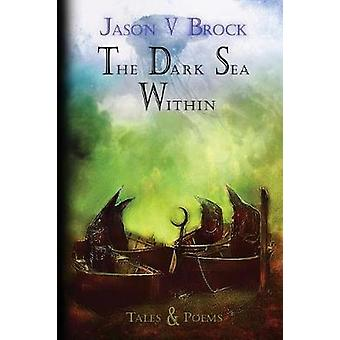 The Dark Sea Within Tales and Poems by Brock & Jason V