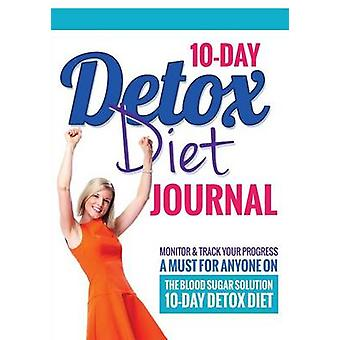 10Day Detox Diet Journal Monitor  Track Your Progress  A Must for Anyone on the Blood Sugar Solution 10Day Detox Diet by Packer & Bowe