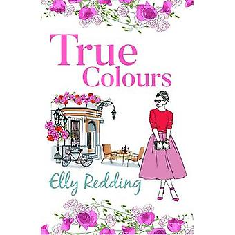 True Colours A sweet story of second chances and missed love by Redding & Elly