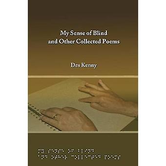 My Sense of Blind and Other Collected Poems by Kenny & Desmond Des P.