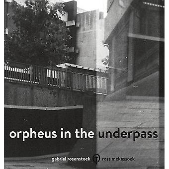 Orpheus in the Underpass by McKessock & Ross