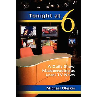 Tonight at Six A Daily Show Masquerading as Local TV News by Olesker & Michael