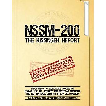 NSSM 200 The Kissinger Report  Implications of Worldwide Population Growth for U.S. Security and Overseas Interests The 1974 National Security Study Memorandum by National Security Council