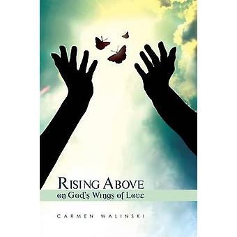 Rising Above on Gods Wings of Love by Walinski & Carmen