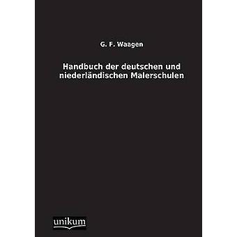Handbuch Der Deutschen Und Niederlandischen Malerschulen by Waagen & G. F.