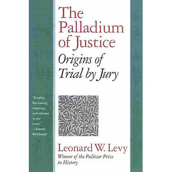 The Palladium of Justice Origins of Trial by Jury by Levy & Leonard Williams