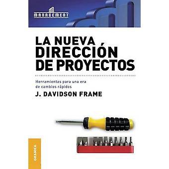 La Nueva Direccin de Proyectos Herramientas para una era de cambios rpidos by Davidson Frame & J.