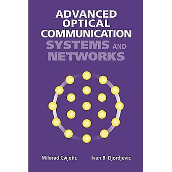 Advanced Optical Communication Systems and Networks by Cvijetic & MiloradDjordjevic & Ivan B.