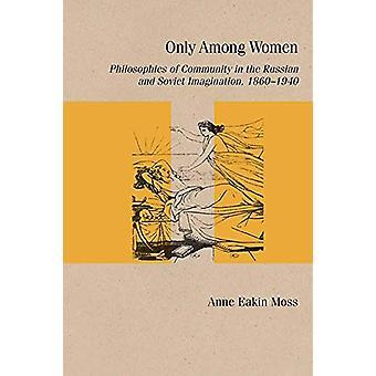Bare blant kvinner - Filosofier om fellesskap i russisk og sovjetisk