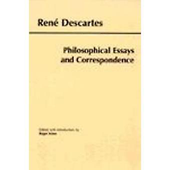 Descartes - Philosophical Essays and Correspondence by Rene Descartes