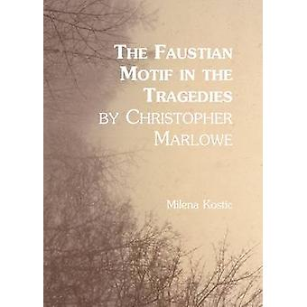 The Faustian Motif in the Tragedies by Christopher Marlowe (1st Unabr