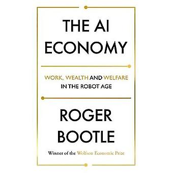 The AI Economy - Work - Wealth and Welfare in the Robot Age by Roger B
