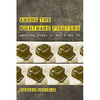 Among the Nightmare Fighters - American Poets of World War II by Diede