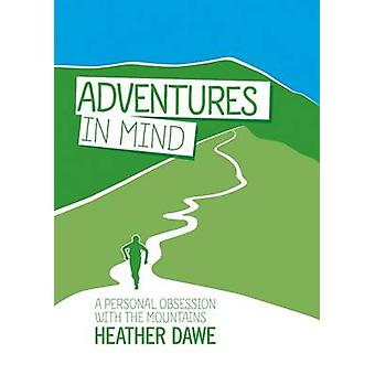 Adventures in Mind - A Personal Obsession with the Mountains by Heathe