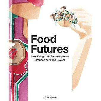 Food Futures - How Design and Technology can Reshape our Food System b
