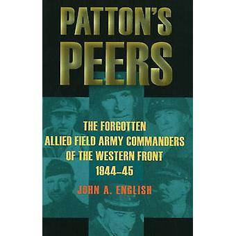 Patton's Peers - The Forgotten Allied Field Army Commanders of the Wes