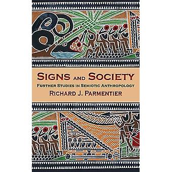 Signs and Society - Further Studies in Semiotic Anthropology by Richar