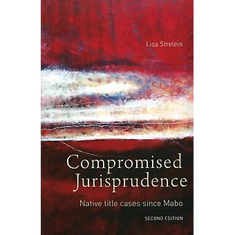 Compromised Jurisprudence by Lisa Strelein