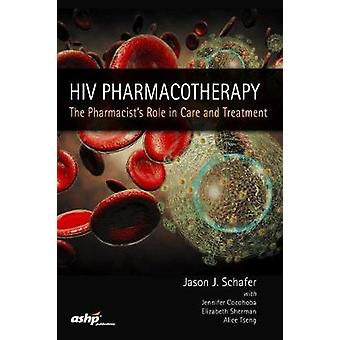 HIV Pharmacotherapy - The Pharmacist's Role in Care and Treatment by A