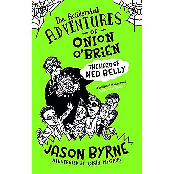The Accidental Adventures of Onion O'Brien - The Head of Ned Belly by