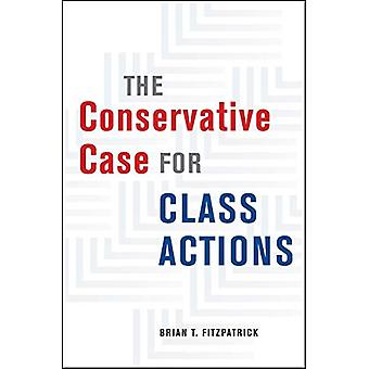 The Conservative Case for Class Actions by Brian T Fitzpatrick - 9780