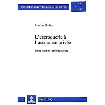 L'Escroquerie A L'Assurance Privee: Etude Penale Et Criminologique (Europaeische Hochschulschriften / European University Studie)