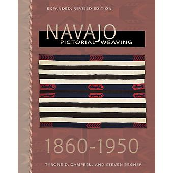 Navajo Pictorial Weaving 18801950 Expanded Revised Edition by Tyrone D Campbell & Steven Begner