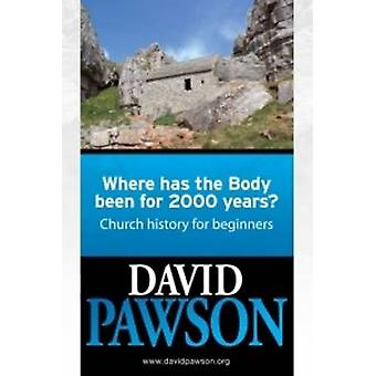 Where Has the Body Been for 2000 Years? - Church History for Beginners