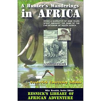 A Hunter's Wanderings in Africa - Being a Narrative of Nine Years Spen