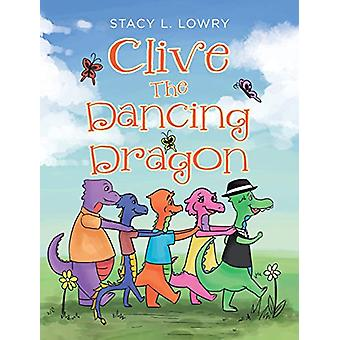 Clive The Dancing Dragon by Stacy L Lowry - 9781641916769 Book