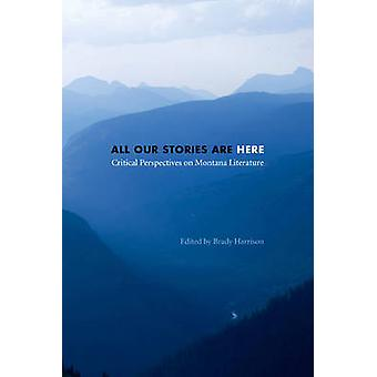 All Our Stories Are Here by Edited by Brady Harrison
