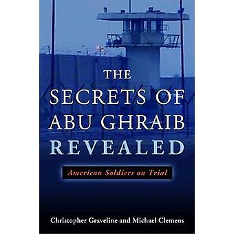 The Secrets of Abu Ghraib Revealed by Christopher GravelineMichael Clemens