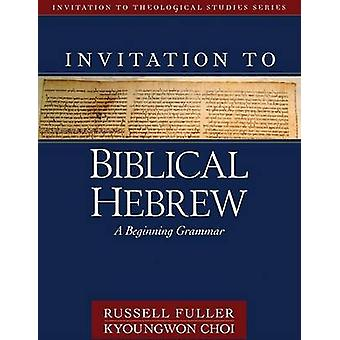 Invitation to Biblical Hebrew by Russell T FullerKyoungwon Choi